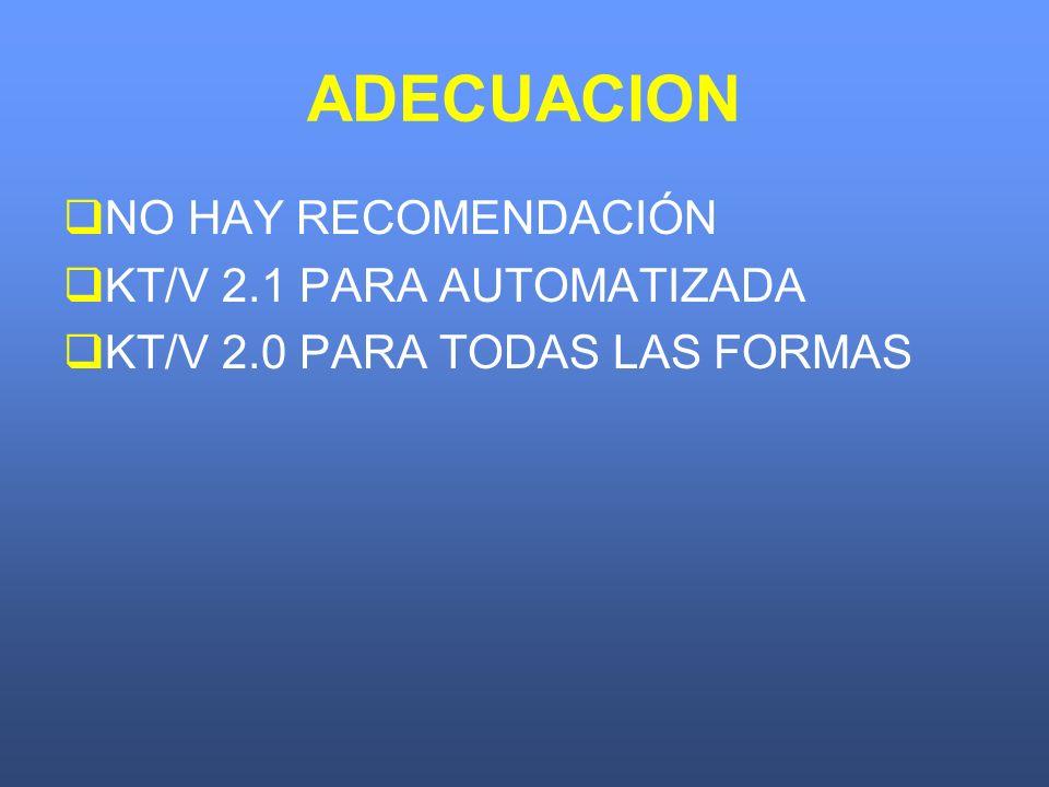 ADECUACION NO HAY RECOMENDACIÓN KT/V 2.1 PARA AUTOMATIZADA