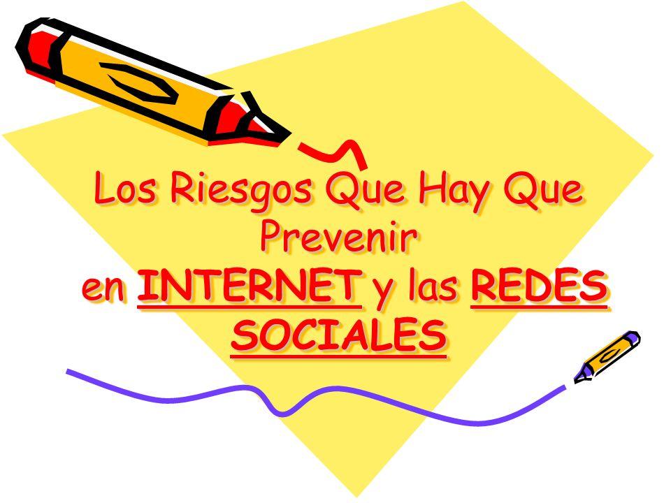 Los Riesgos Que Hay Que Prevenir en INTERNET y las REDES SOCIALES