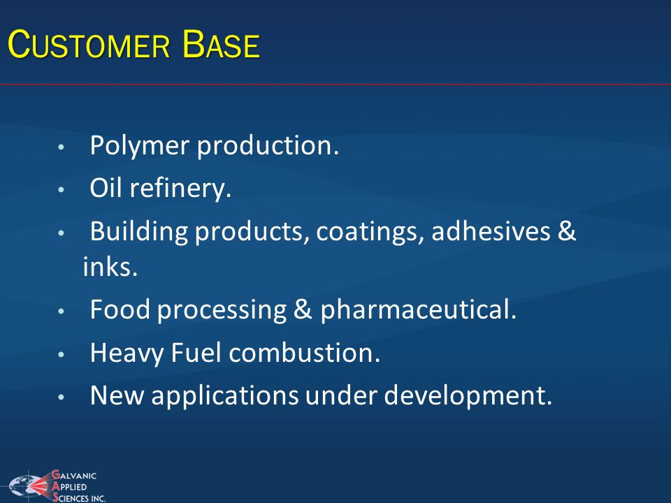 Customer Base Polymer production. Oil refinery.