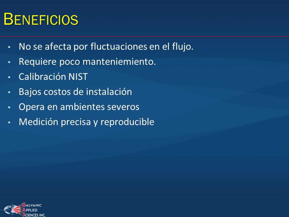 Beneficios No se afecta por fluctuaciones en el flujo.