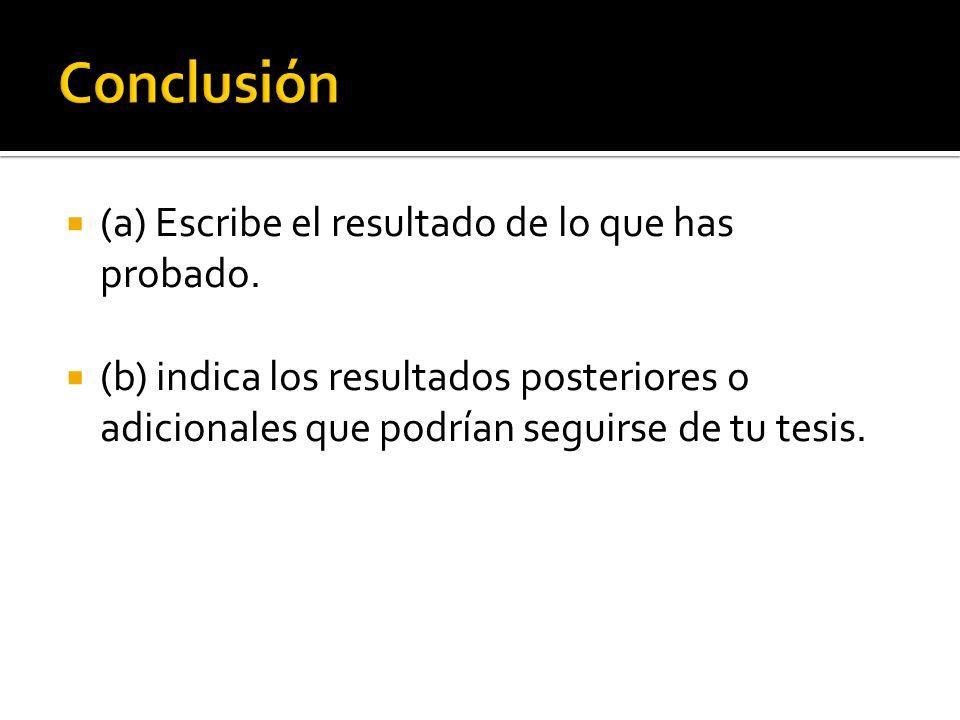 Conclusión (a) Escribe el resultado de lo que has probado.