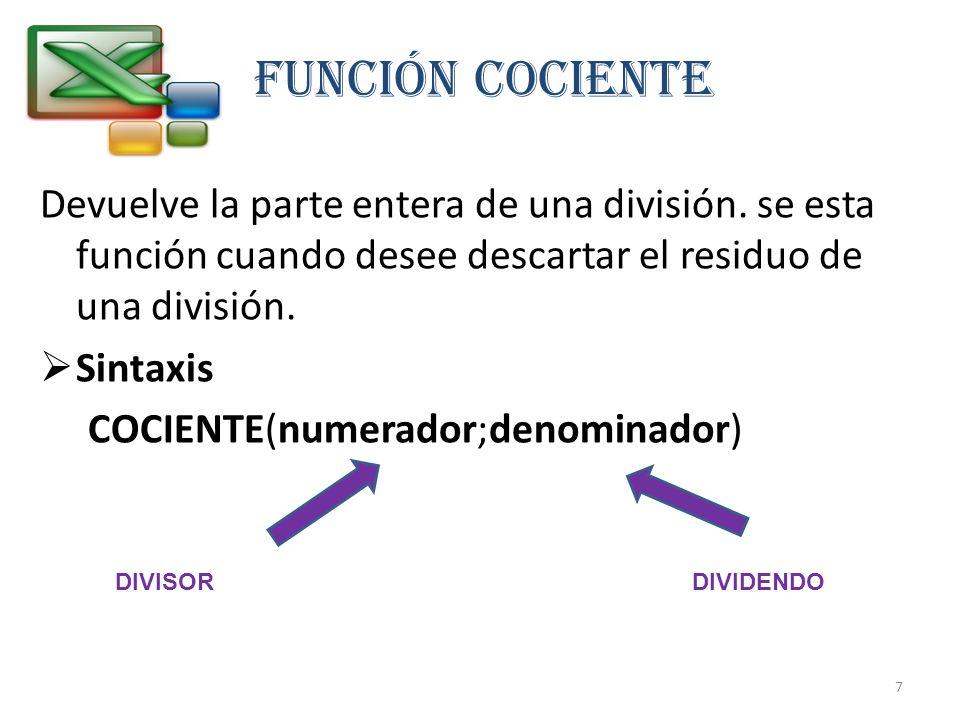 FUNCIÓN COCIENTE Devuelve la parte entera de una división. se esta función cuando desee descartar el residuo de una división.