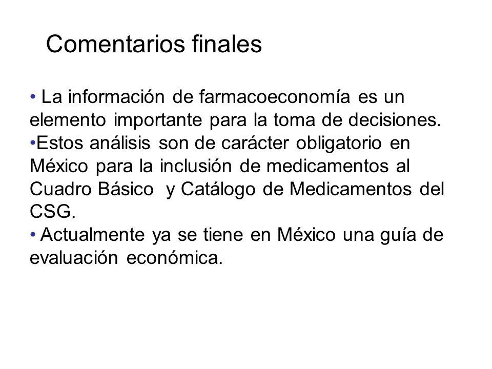 Comentarios finales La información de farmacoeconomía es un elemento importante para la toma de decisiones.