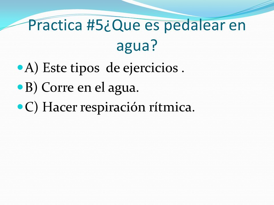 Practica #5¿Que es pedalear en agua