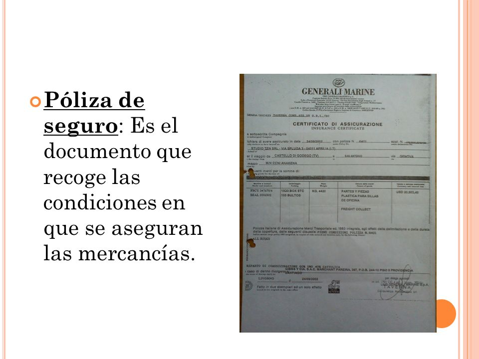 Póliza de seguro: Es el documento que recoge las condiciones en que se aseguran las mercancías.