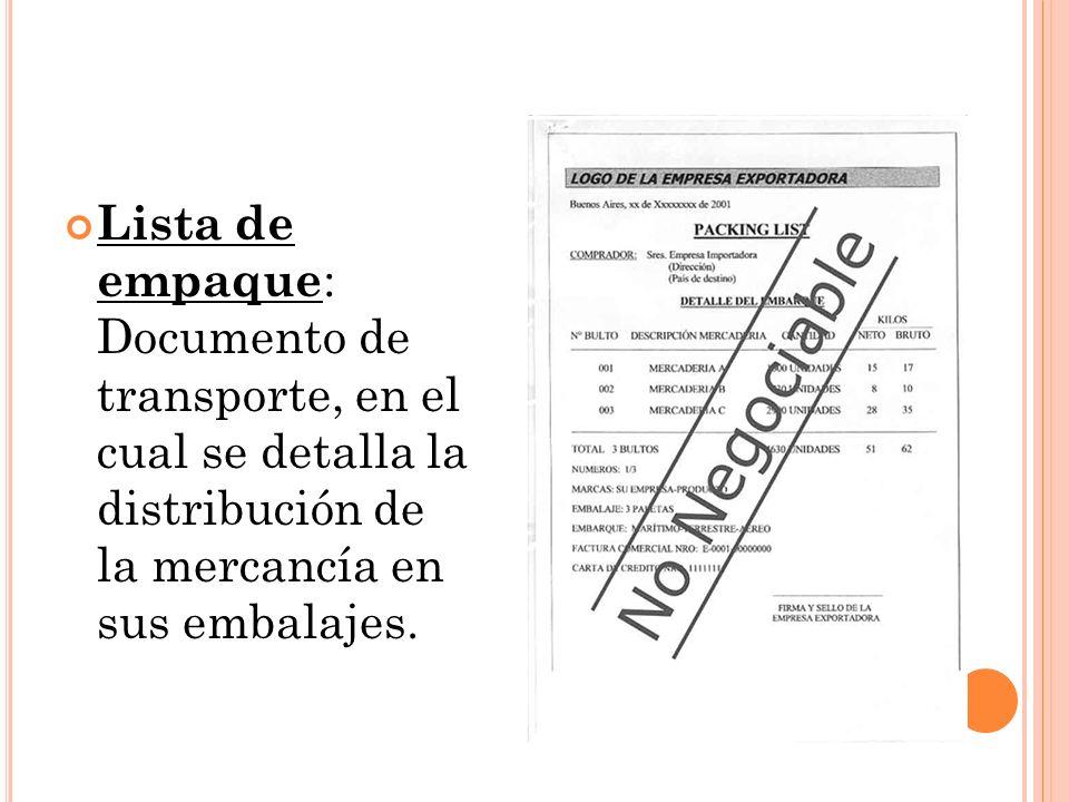 Lista de empaque: Documento de transporte, en el cual se detalla la distribución de la mercancía en sus embalajes.