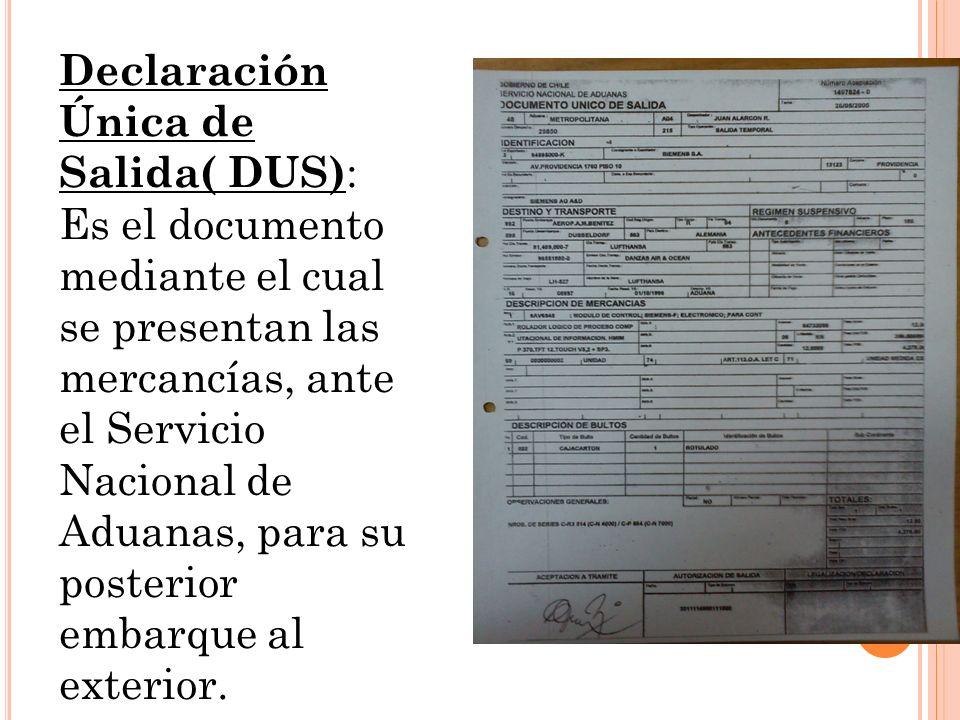 Declaración Única de Salida( DUS): Es el documento mediante el cual se presentan las mercancías, ante el Servicio Nacional de Aduanas, para su posterior embarque al exterior.