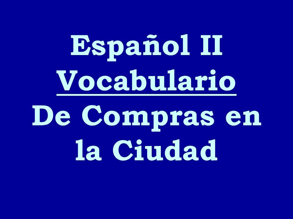 Español II Vocabulario De Compras en la Ciudad