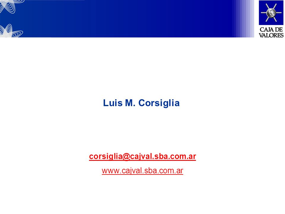 Luis M. Corsiglia corsiglia@cajval.sba.com.ar www.cajval.sba.com.ar