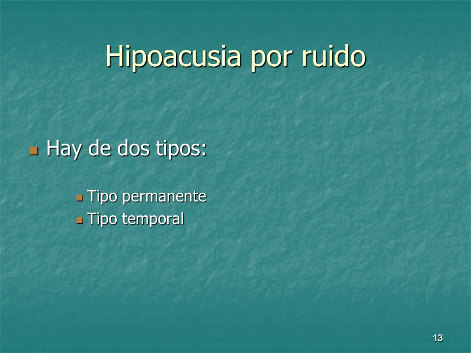 Hipoacusia por ruido Hay de dos tipos: Tipo permanente Tipo temporal
