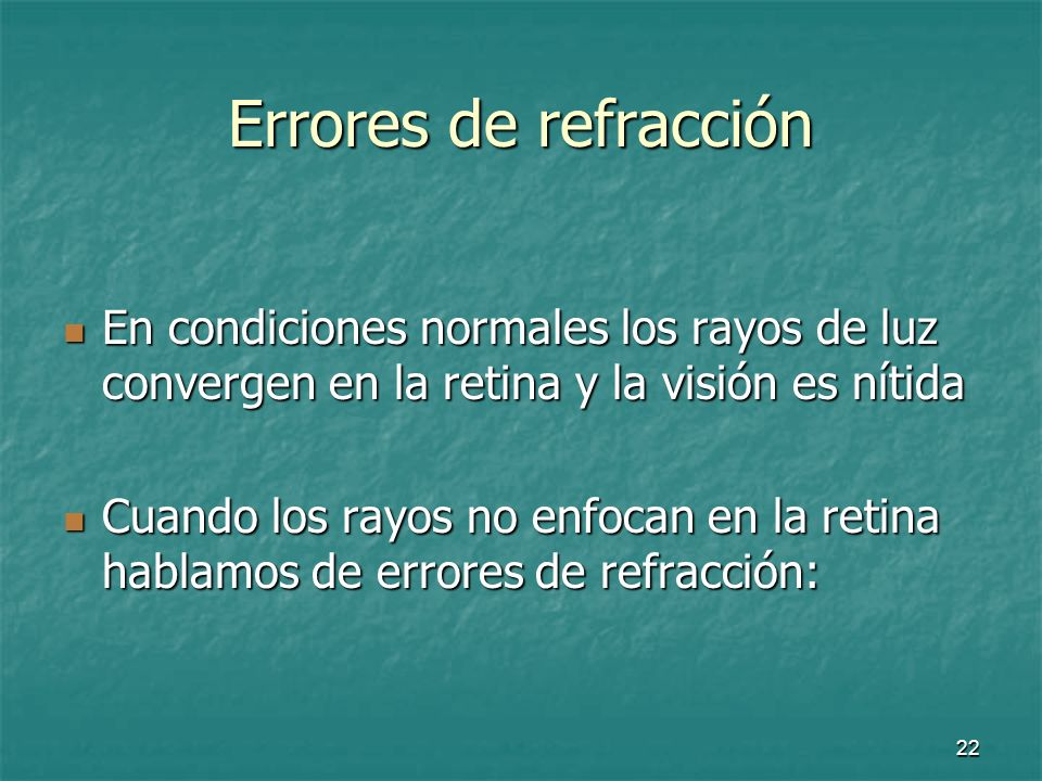 Errores de refracción En condiciones normales los rayos de luz convergen en la retina y la visión es nítida.
