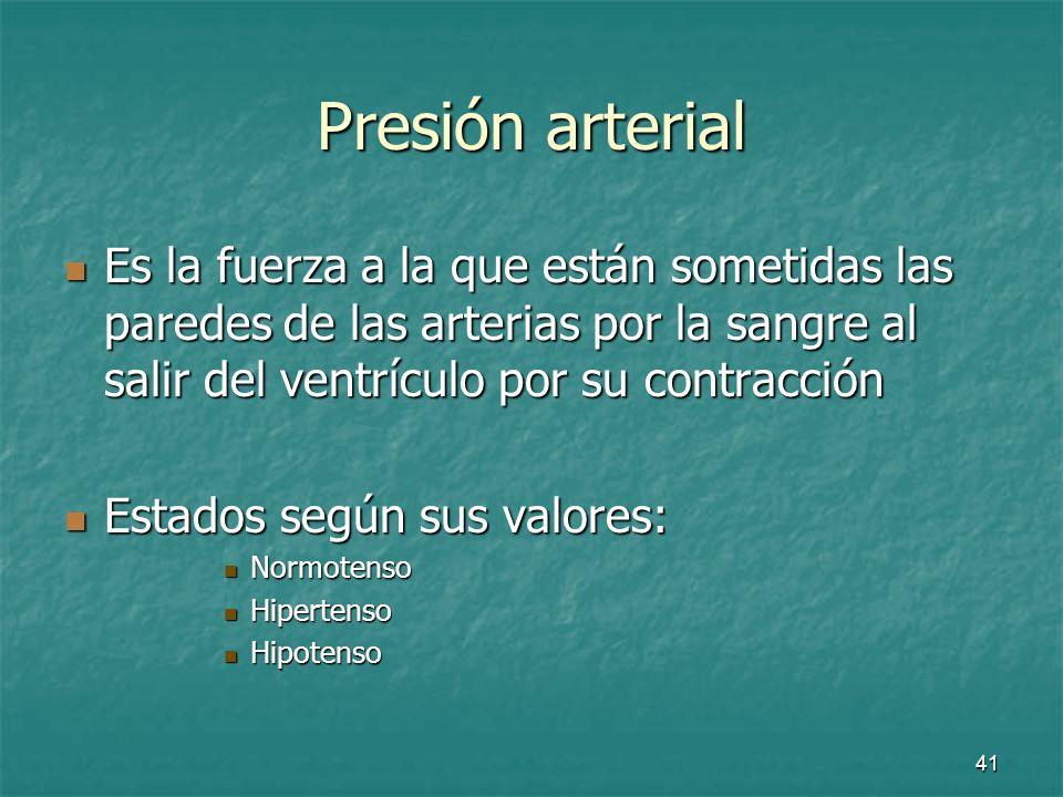 Presión arterial Es la fuerza a la que están sometidas las paredes de las arterias por la sangre al salir del ventrículo por su contracción.