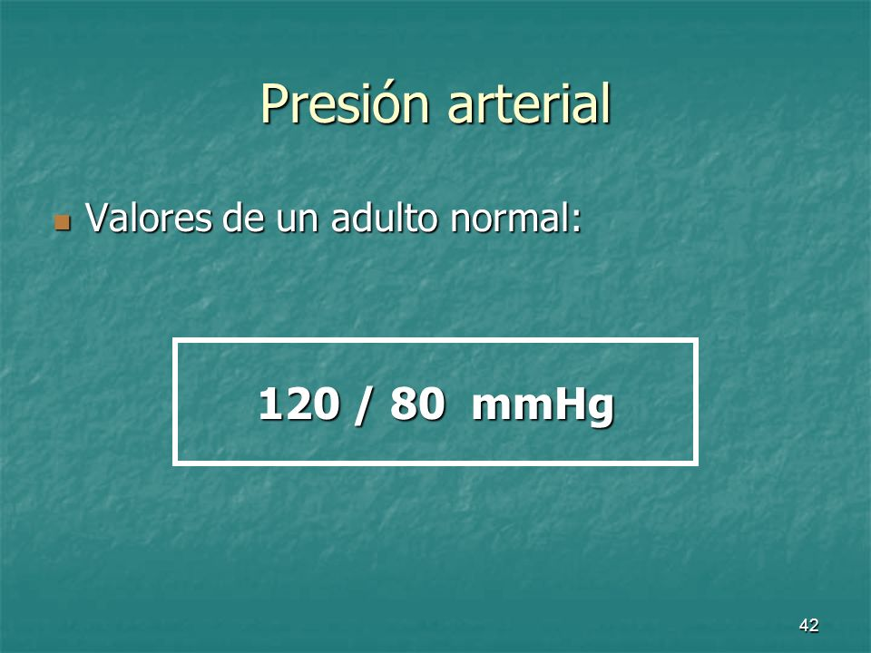 Presión arterial Valores de un adulto normal: 120 / 80 mmHg