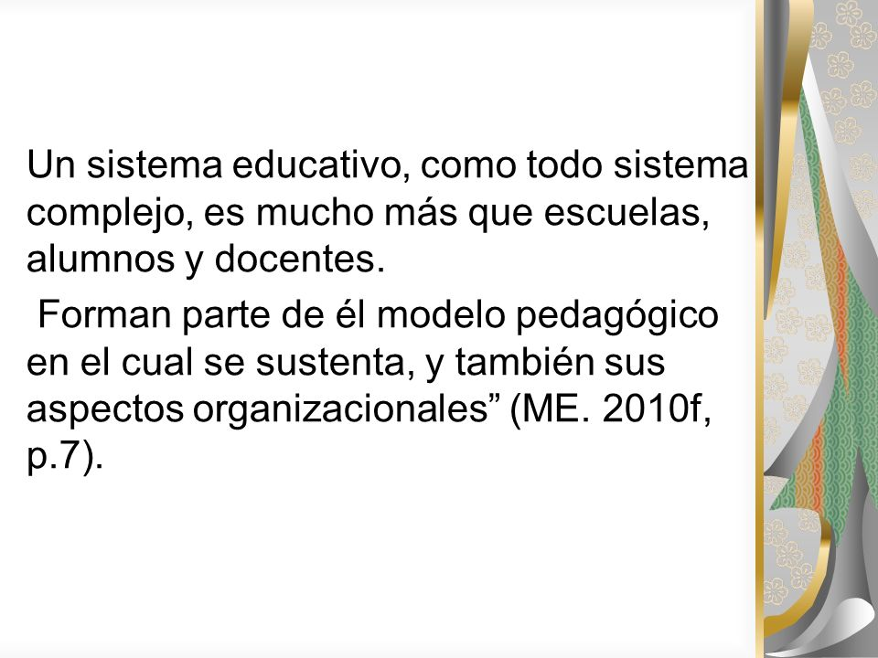 Un sistema educativo, como todo sistema complejo, es mucho más que escuelas, alumnos y docentes.
