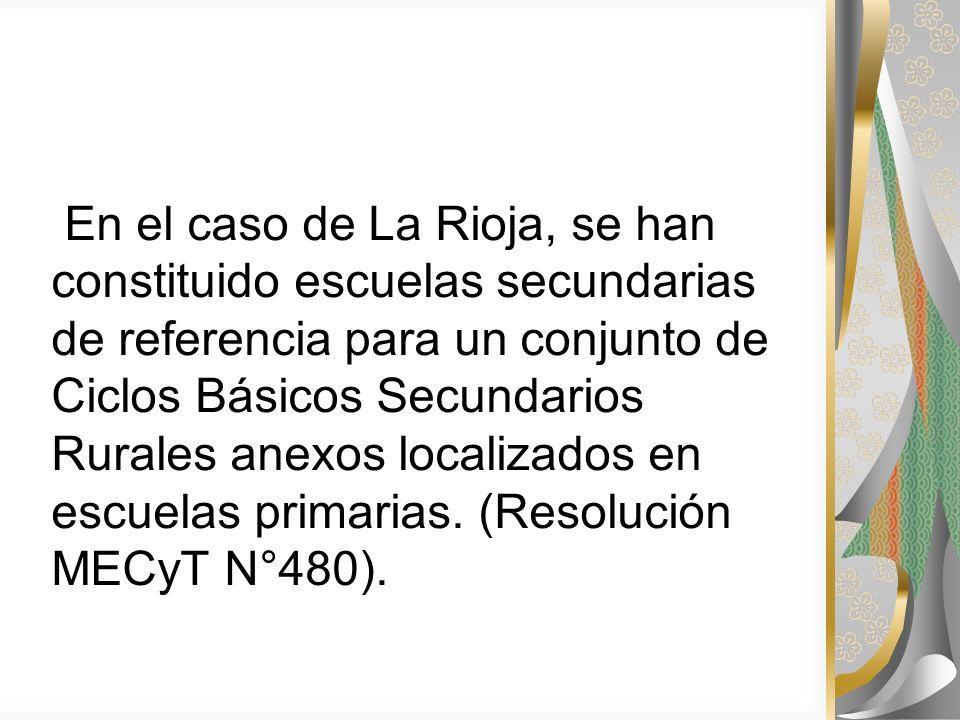 En el caso de La Rioja, se han constituido escuelas secundarias de referencia para un conjunto de Ciclos Básicos Secundarios Rurales anexos localizados en escuelas primarias.