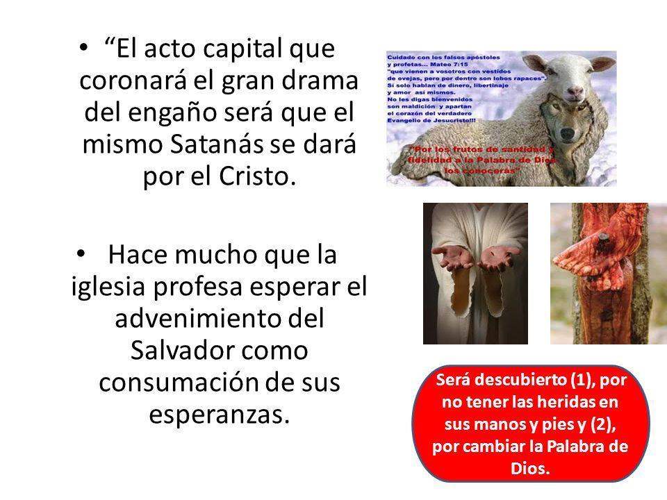 El acto capital que coronará el gran drama del engaño será que el mismo Satanás se dará por el Cristo.