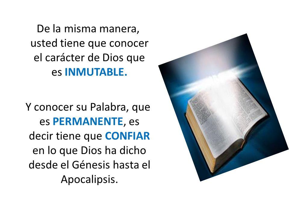 De la misma manera, usted tiene que conocer el carácter de Dios que es INMUTABLE.