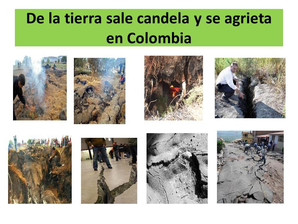 De la tierra sale candela y se agrieta en Colombia