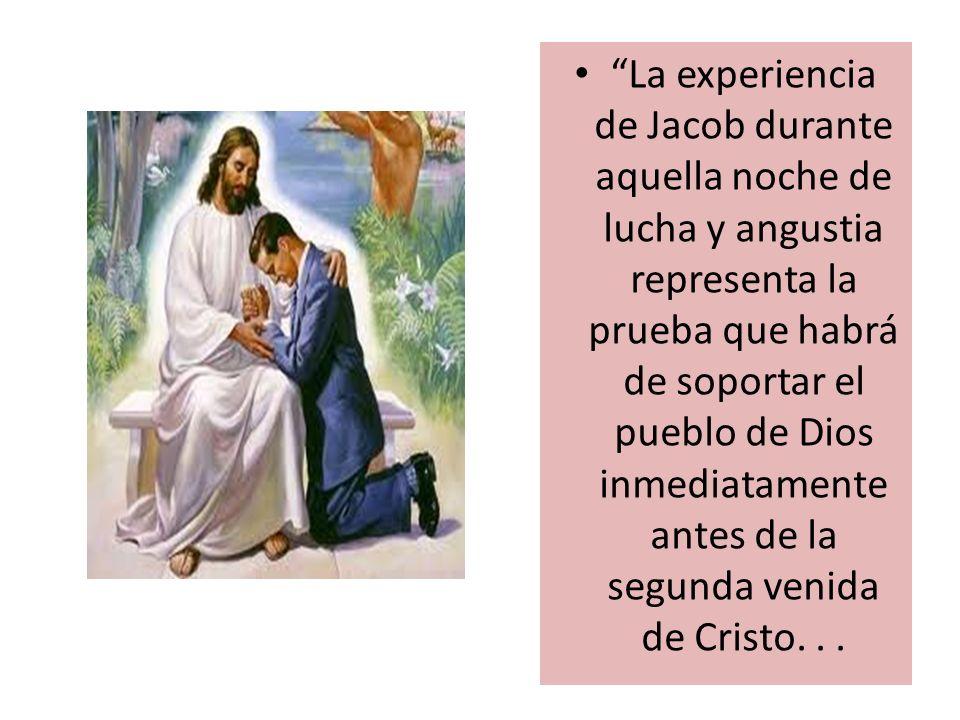 La experiencia de Jacob durante aquella noche de lucha y angustia representa la prueba que habrá de soportar el pueblo de Dios inmediatamente antes de la segunda venida de Cristo.
