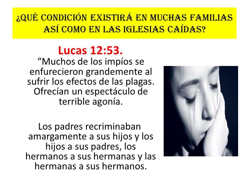 ¿Qué condición existirá en muchas familias así como en las iglesias caídas