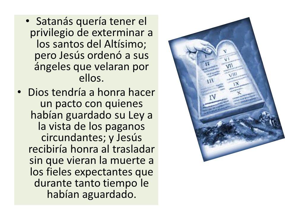 Satanás quería tener el privilegio de exterminar a los santos del Altísimo; pero Jesús ordenó a sus ángeles que velaran por ellos.