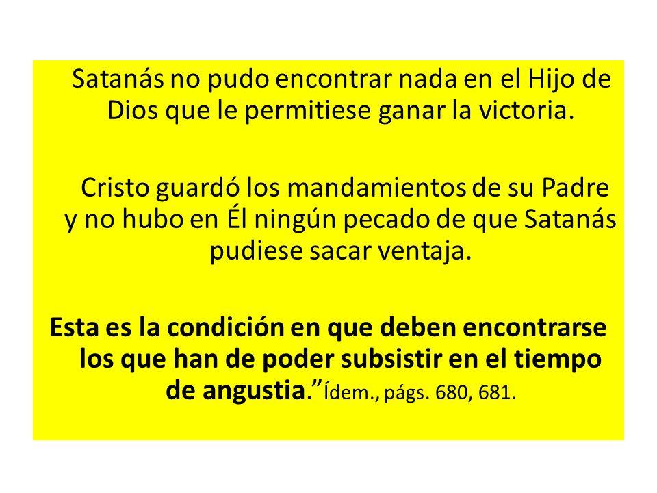 Satanás no pudo encontrar nada en el Hijo de Dios que le permitiese ganar la victoria.