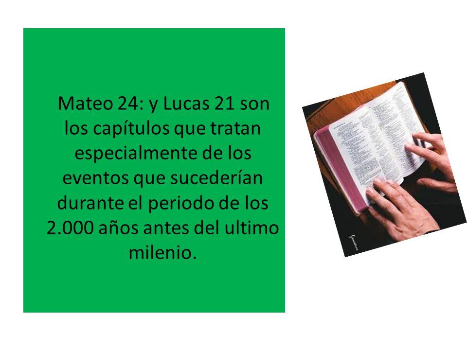 Mateo 24: y Lucas 21 son los capítulos que tratan especialmente de los eventos que sucederían durante el periodo de los 2.000 años antes del ultimo milenio.
