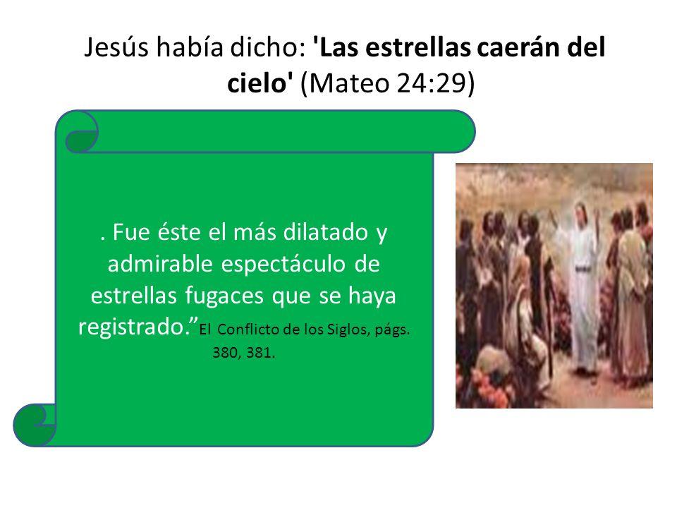 Jesús había dicho: Las estrellas caerán del cielo (Mateo 24:29)