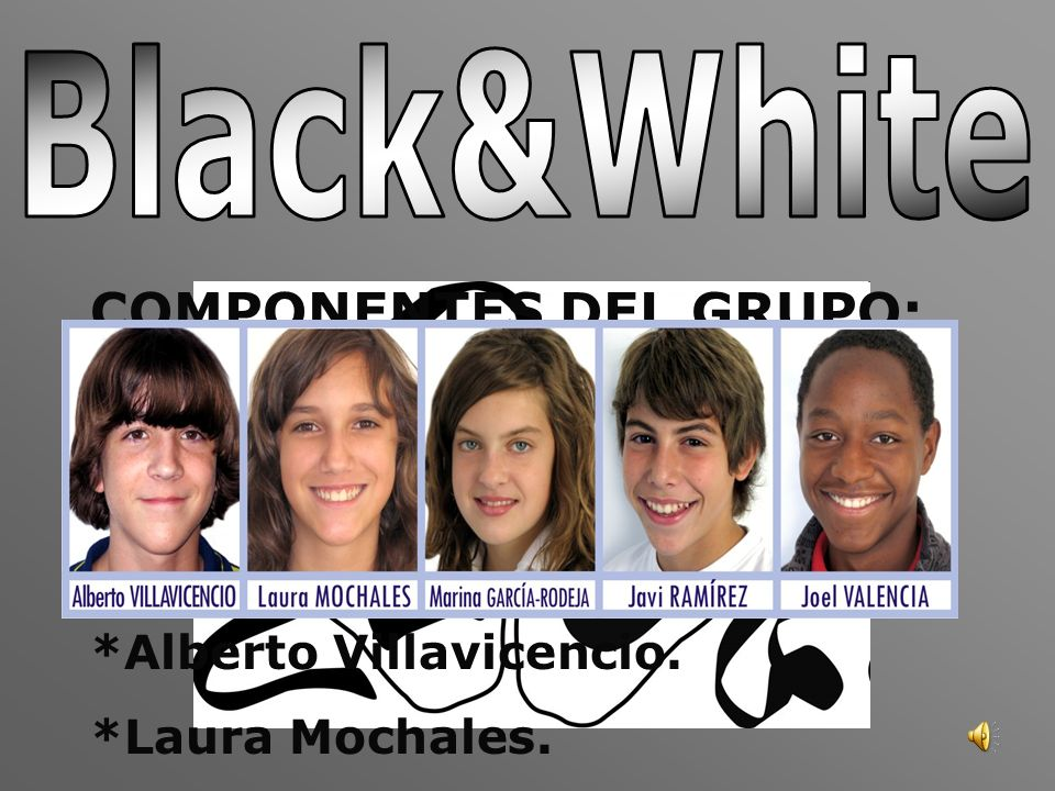 Black&White COMPONENTES DEL GRUPO: *Marina García-Rodeja.