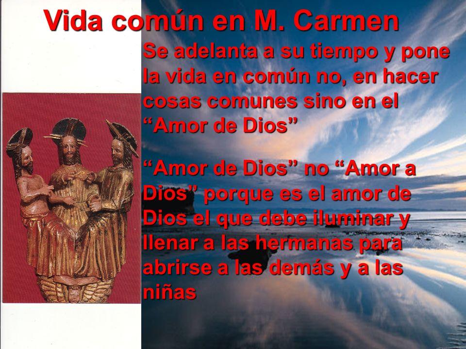 Vida común en M. Carmen Se adelanta a su tiempo y pone la vida en común no, en hacer cosas comunes sino en el Amor de Dios