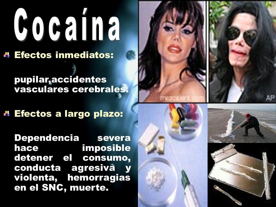 Cocaína Efectos inmediatos: pupilar,accidentes vasculares cerebrales.