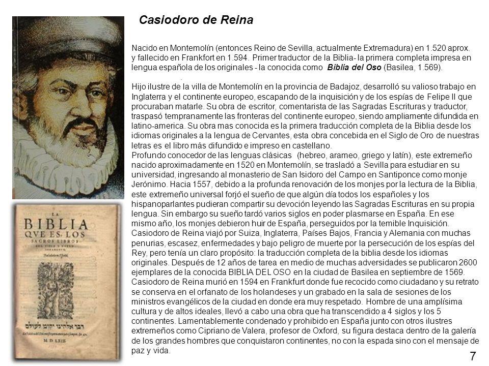 Casiodoro de ReinaNacido en Montemolín (entonces Reino de Sevilla, actualmente Extremadura) en 1.520 aprox.