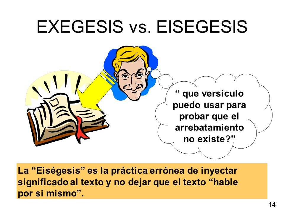 EXEGESIS vs. EISEGESIS que versículo puedo usar para probar que el arrebatamiento no existe