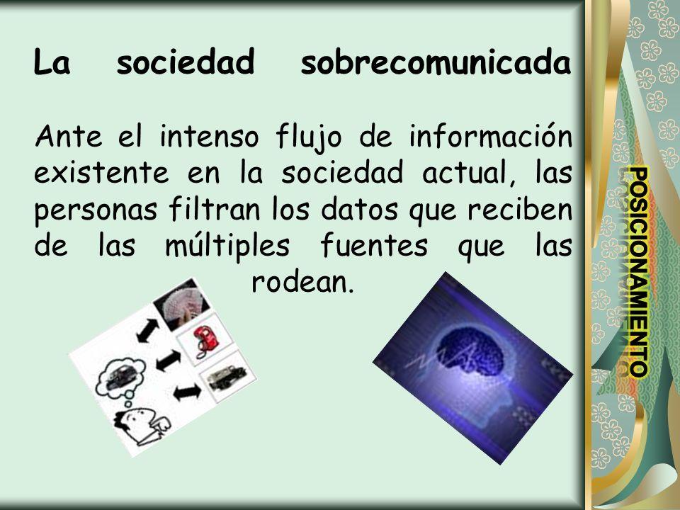 La sociedad sobrecomunicada Ante el intenso flujo de información existente en la sociedad actual, las personas filtran los datos que reciben de las múltiples fuentes que las rodean.