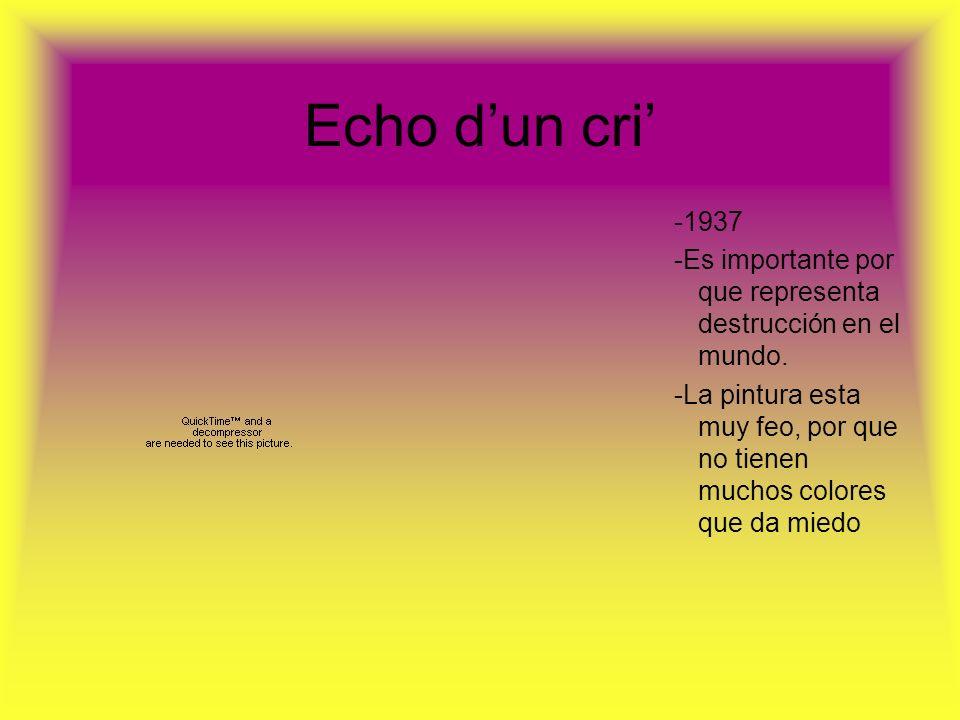 Echo d'un cri' -1937. -Es importante por que representa destrucción en el mundo.