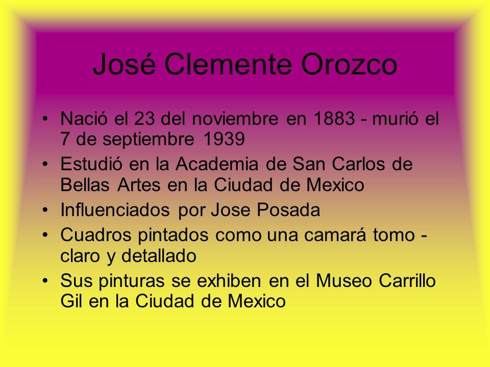 José Clemente Orozco Nació el 23 del noviembre en 1883 - murió el 7 de septiembre 1939.
