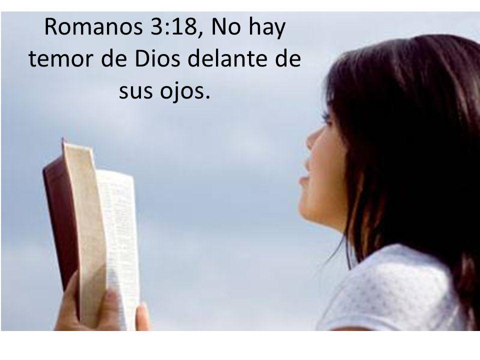 Romanos 3:18, No hay temor de Dios delante de sus ojos.