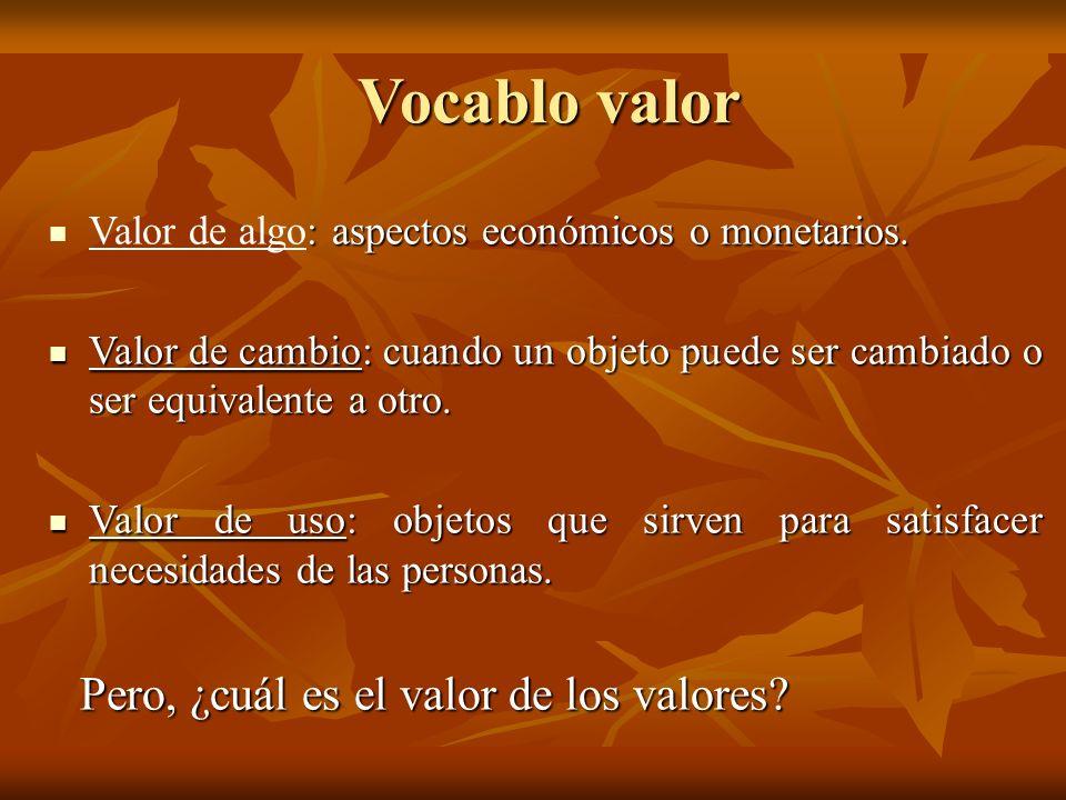 Vocablo valor Valor de algo: aspectos económicos o monetarios.