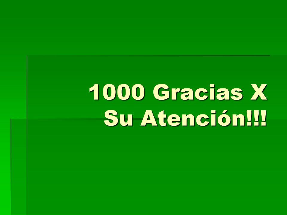 1000 Gracias X Su Atención!!!