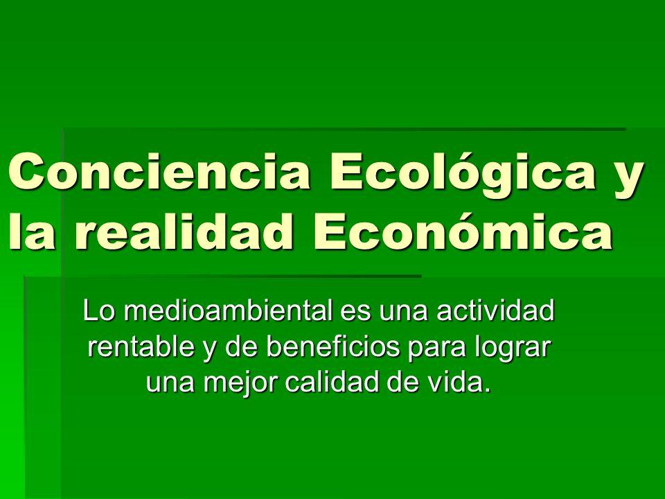 Conciencia Ecológica y la realidad Económica