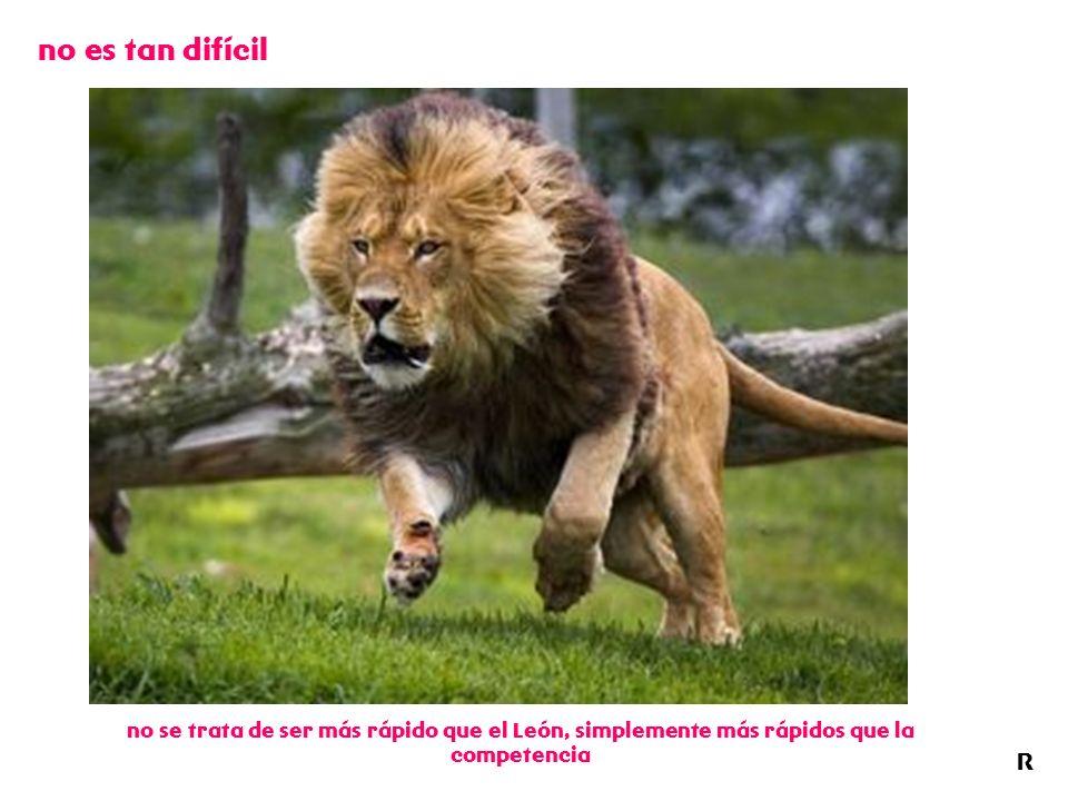 no es tan difícil no se trata de ser más rápido que el León, simplemente más rápidos que la competencia.