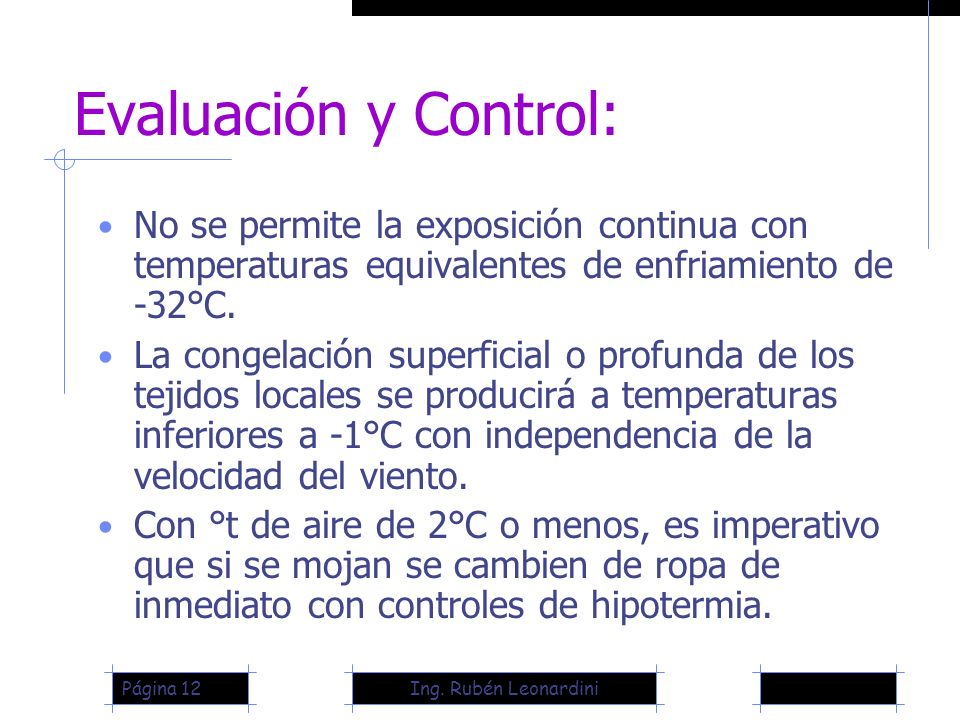 Evaluación y Control: No se permite la exposición continua con temperaturas equivalentes de enfriamiento de -32°C.