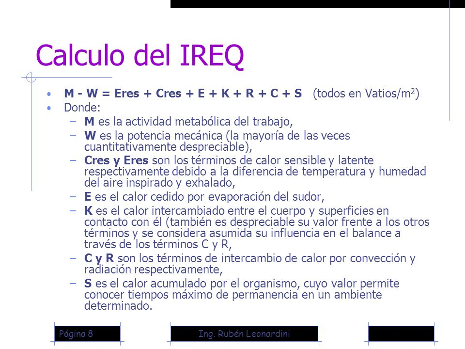 Calculo del IREQ M - W = Eres + Cres + E + K + R + C + S (todos en Vatios/m2) Donde: M es la actividad metabólica del trabajo,