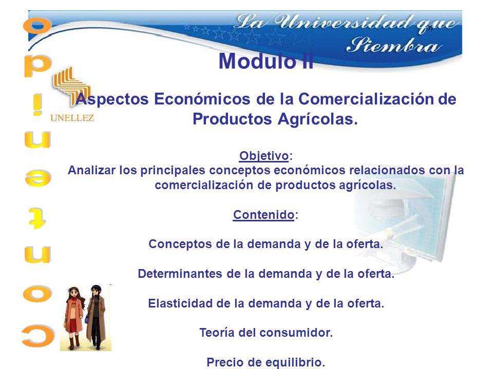 Modulo II Aspectos Económicos de la Comercialización de Productos Agrícolas. Objetivo: