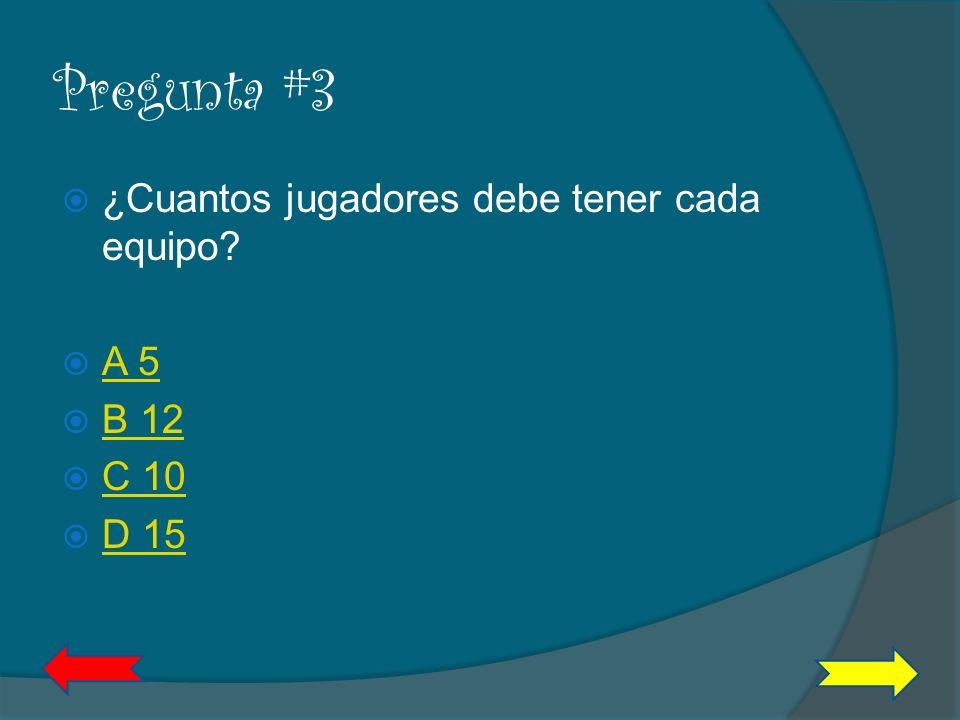 Pregunta #3 ¿Cuantos jugadores debe tener cada equipo A 5 B 12 C 10