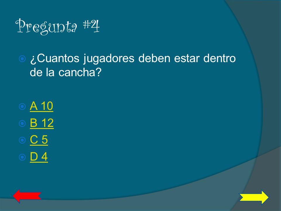 Pregunta #4 ¿Cuantos jugadores deben estar dentro de la cancha A 10