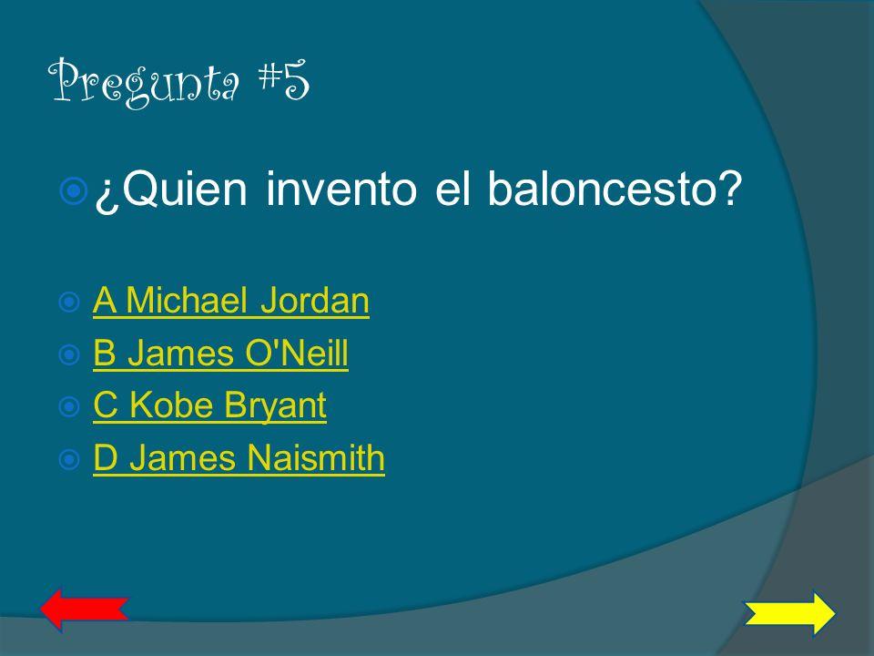 Pregunta #5 ¿Quien invento el baloncesto A Michael Jordan