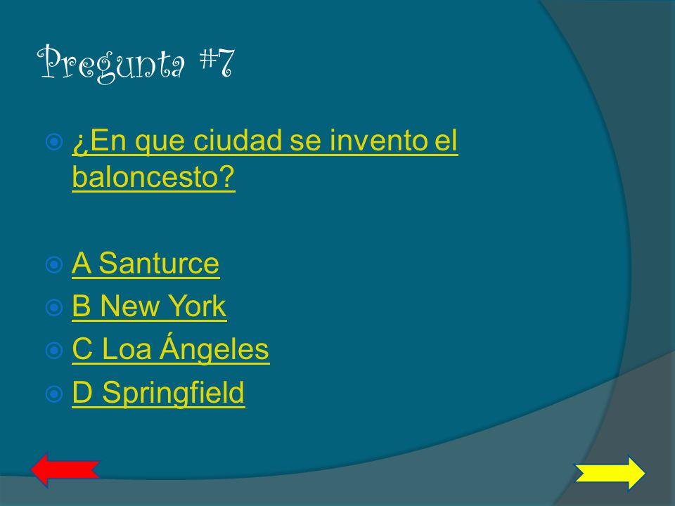 Pregunta #7 ¿En que ciudad se invento el baloncesto A Santurce