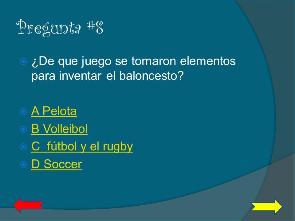 Pregunta #8 ¿De que juego se tomaron elementos para inventar el baloncesto A Pelota. B Volleibol.