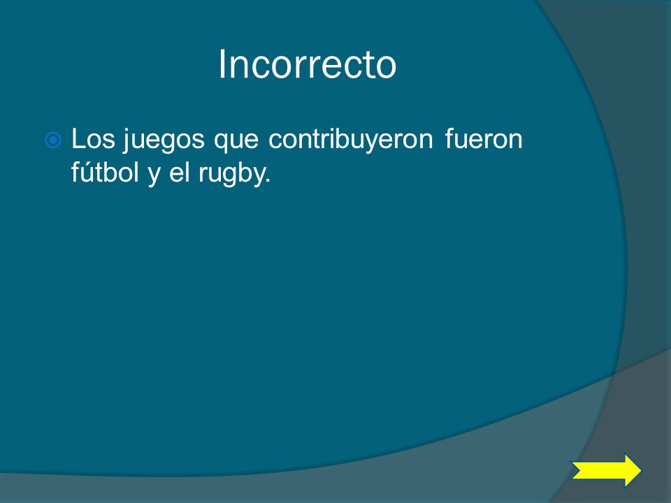 Incorrecto Los juegos que contribuyeron fueron fútbol y el rugby.